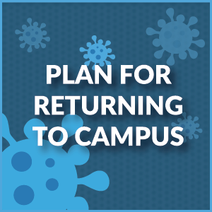 Blue image background with white text, Plan for Returning to Campus